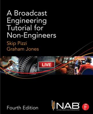 A Broadcast Engineering Tutorial for Non-Engineers By Pizzi, Skip/ Jones, Graham A.