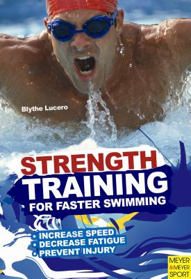 Strength Training for Faster Swimming By Lucero, Blythe